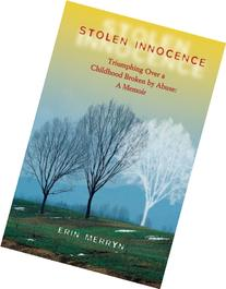 Stolen Innocence: Triumphing Over a Childhood Broken by