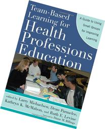 Team-Based Learning for Health Professions Education: A