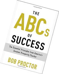 The ABCs of Success: The Essential Principles from America's