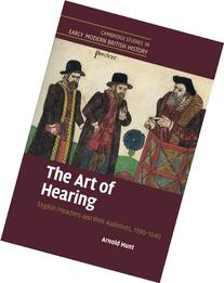 The Art of Hearing: English Preachers and their Audiences,