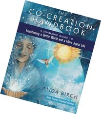 The Co-Creation Handbook: A Shamanic Guide to Manifesting a