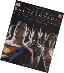 The DC Comics Encyclopedia: The Definitive Guide to the