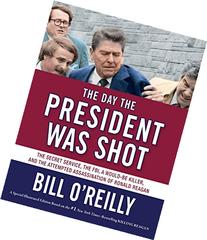 The Day the President Was Shot: The Secret Service, the FBI