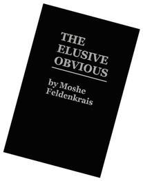 The Elusive Obvious or Basic Feldenkrais