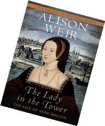The Lady in the Tower The Fall of Anne Boleyn