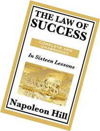 The Law of Success: In Sixteen Lessons: Complete and