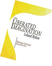 The Liberated Imagination: Thinking Christianly About the