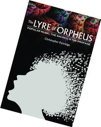 The Lyre of Orpheus: Popular Music, the Sacred, and the