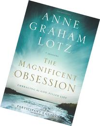 The Magnificent Obsession Participant's Guide: Embracing the