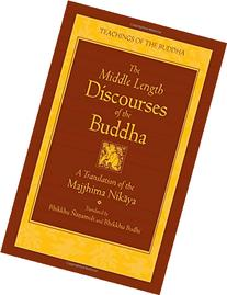 The Middle Length Discourses of the Buddha: A Translation of