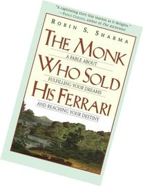 The Monk Who Sold His Ferrari: A Fable About Fulfilling Your
