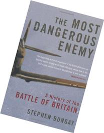 The Most Dangerous Enemy: The Definitive History of the