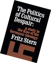 The Politics of Cultural Despair: A Study in the Rise of the