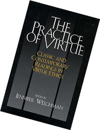 The Practice of Virtue: Classic And Contemporary Readings in