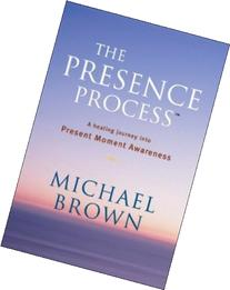The Presence Process: A Healing Journey Into Present Moment