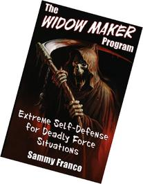 The Widow Maker Program: Extreme Self-Defense for Deadly