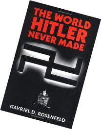 The World Hitler Never Made: Alternate History and the