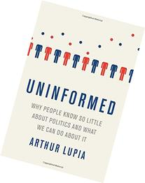 Uninformed: Why People Seem to Know So Little about Politics