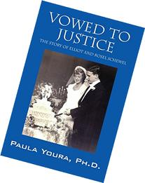 Vowed to Justice: The Story of Elliot and Rosel Schewel