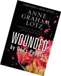 Wounded by God's People: Discovering How God's Love Heals