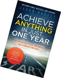 Achieve Anything in Just One Year: Be Inspired Daily to Live
