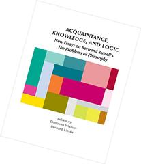 Acquaintance, Knowledge, and Logic: New Essays on Bertrand