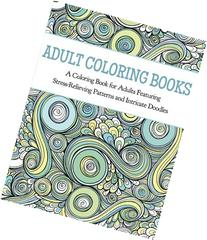 Adult Coloring Books: A Coloring Book for Adults Featuring