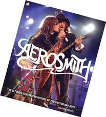 Aerosmith: The Ultimate Illustrated History of the Boston