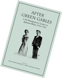 After Green Gables: L.M. Montgomery's Letters to Ephraim