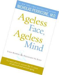 Ageless Face, Ageless Mind: Erase Wrinkles and Rejuvenate