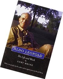 Aldo Leopold: His Life and Work