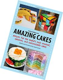 Amazing Cakes: Recipes for the World's Most Unusual,