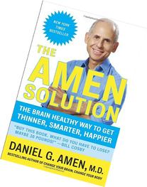 The Amen Solution: The Brain Healthy Way to Get Thinner,