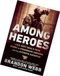Among Heroes: A U.S. Navy SEAL's True Story of Friendship,