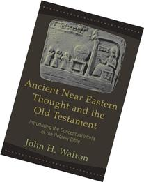 Ancient Near Eastern Thought and the Old Testament: