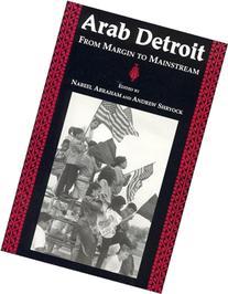 Arab Detroit: From Margin to Mainstream
