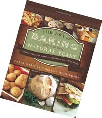 The Art of Baking with Natural Yeast: Breads, Pancakes,