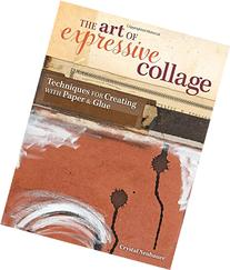 The Art of Expressive Collage: Techniques for Creating with