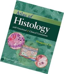 Atlas of Histology with Functional and Clinical Correlations
