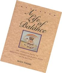 Ayurveda: A Life of Balance: The Complete Guide to Ayurvedic