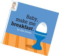 Baby Make Me Breakfast