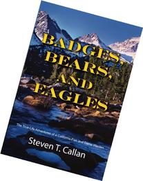 Badges, Bears, and Eagles: The True Life Adventures of a