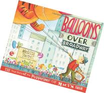 Balloons over Broadway : The True Story of the Puppeteer of