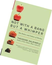 Not With a Bang But a Whimper: The Politics and Culture of