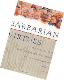 Barbarian Virtues: The United States Encounters Foreign