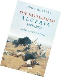 The Battlefield: Algeria 1988-2002: Studies in a Broken
