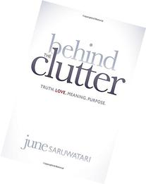 Behind the Clutter: Truth. Love. Meaning. Purpose