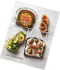 Better on Toast: Full Meals on a Slice of Bread