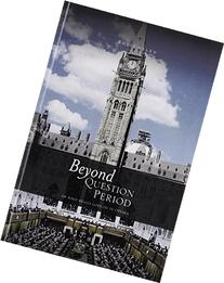 Beyond Question Period Or What Really Goes on in Ottawa