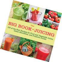 The Big Book of Juicing: 150 of the Best Recipes for Fruit